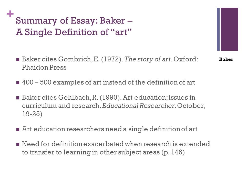 """+ Summary of Essay: Baker – A Single Definition of """"art"""" Baker cites Gombrich, E. (1972). The story of art. Oxford: Phaidon Press 400 – 500 examples o"""