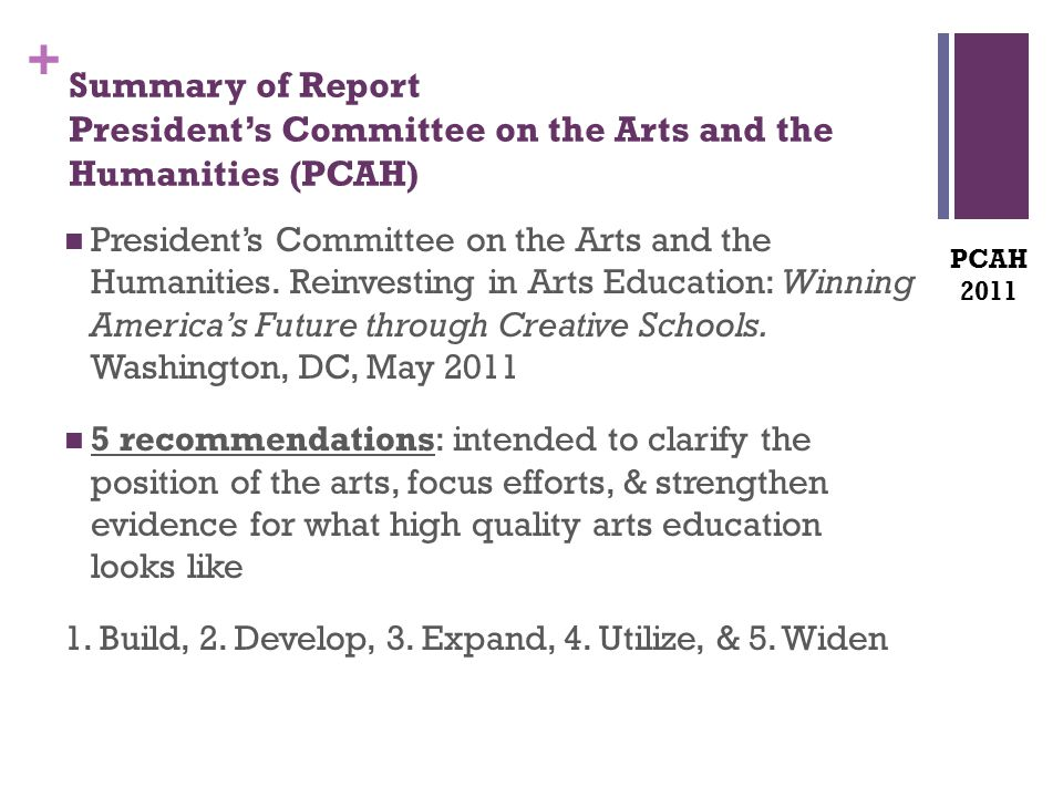 + Summary of Report President's Committee on the Arts and the Humanities (PCAH) President's Committee on the Arts and the Humanities. Reinvesting in A