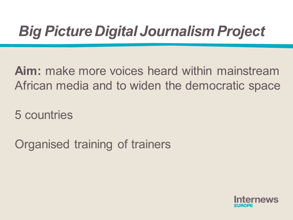 Aim: make more voices heard within mainstream African media and to widen the democratic space 5 countries Organised training of trainers