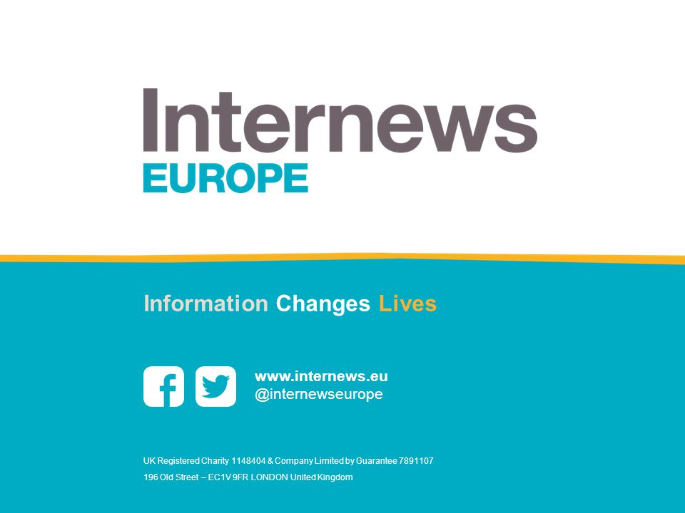 www.internews.eu @internewseurope Information Changes Lives UK Registered Charity 1148404 & Company Limited by Guarantee 7891107 196 Old Street – EC1V 9FR LONDON United Kingdom