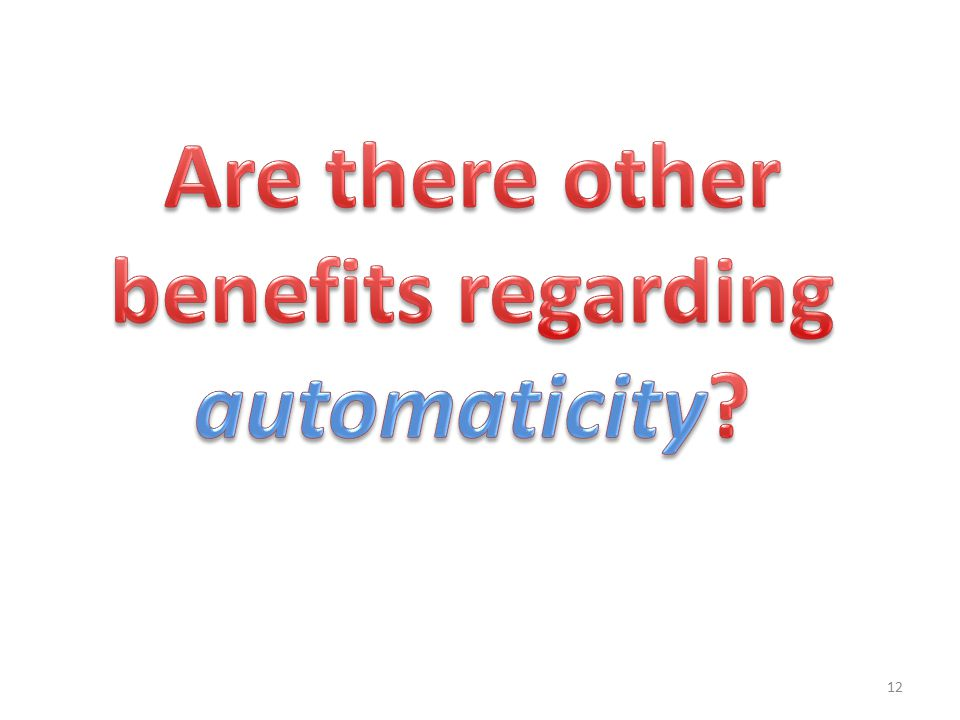 How does Automaticity help? Automatic performance of low-level academic tasks allows: – Increase in capacity of working memory – Decrease in time in u