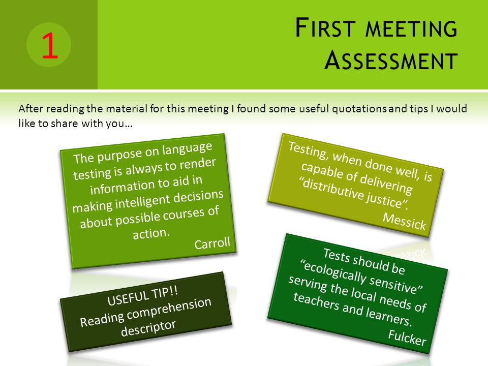 F IRST MEETING A SSESSMENT 1 After reading the material for this meeting I found some useful quotations and tips I would like to share with you…