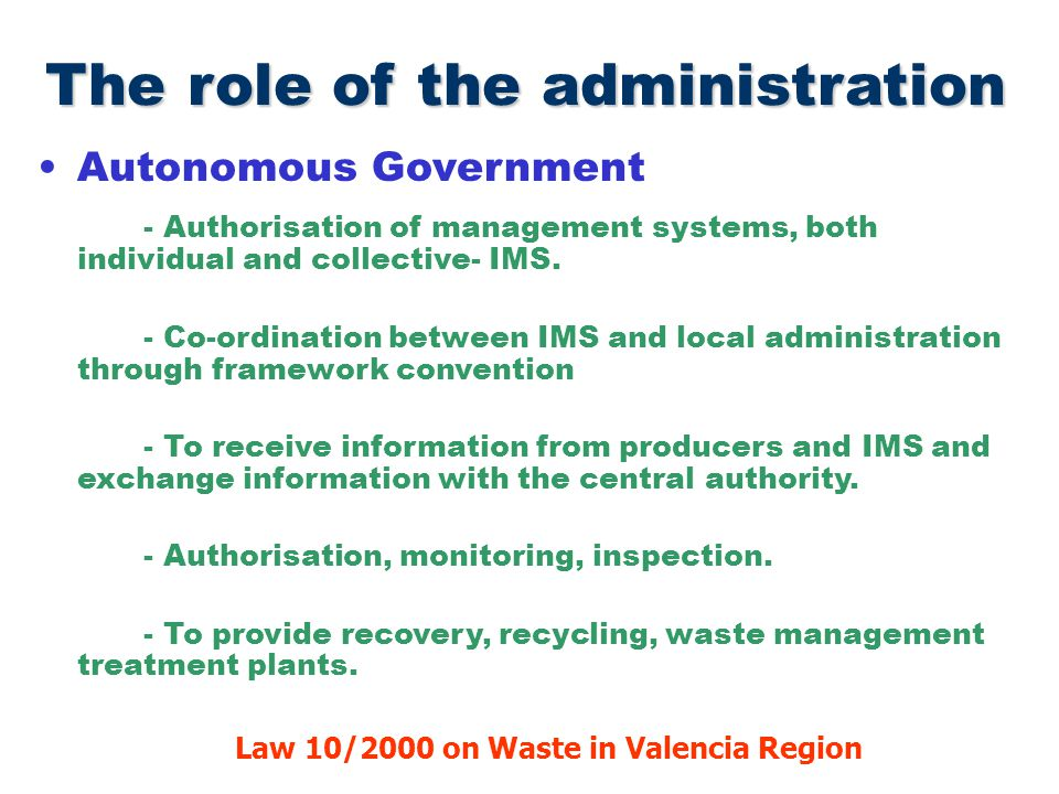 The role of the administration Local Administration - Provides services of collection, transport, storage, recovery and elimination of urban waste.