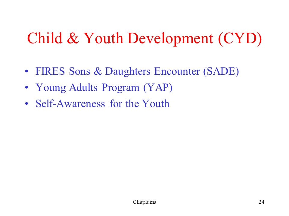 Child & Youth Development (CYD) FIRES Sons & Daughters Encounter (SADE) Young Adults Program (YAP) Self-Awareness for the Youth 24Chaplains