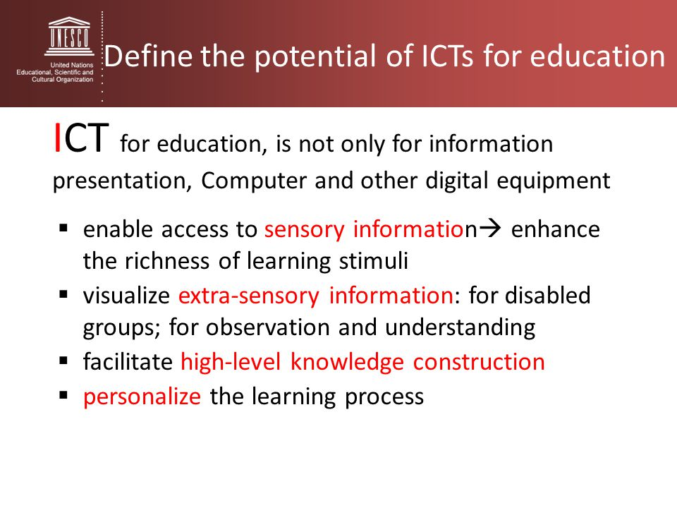 ICT for education, is not only for information presentation, Computer and other digital equipment  enable access to sensory information  enhance the