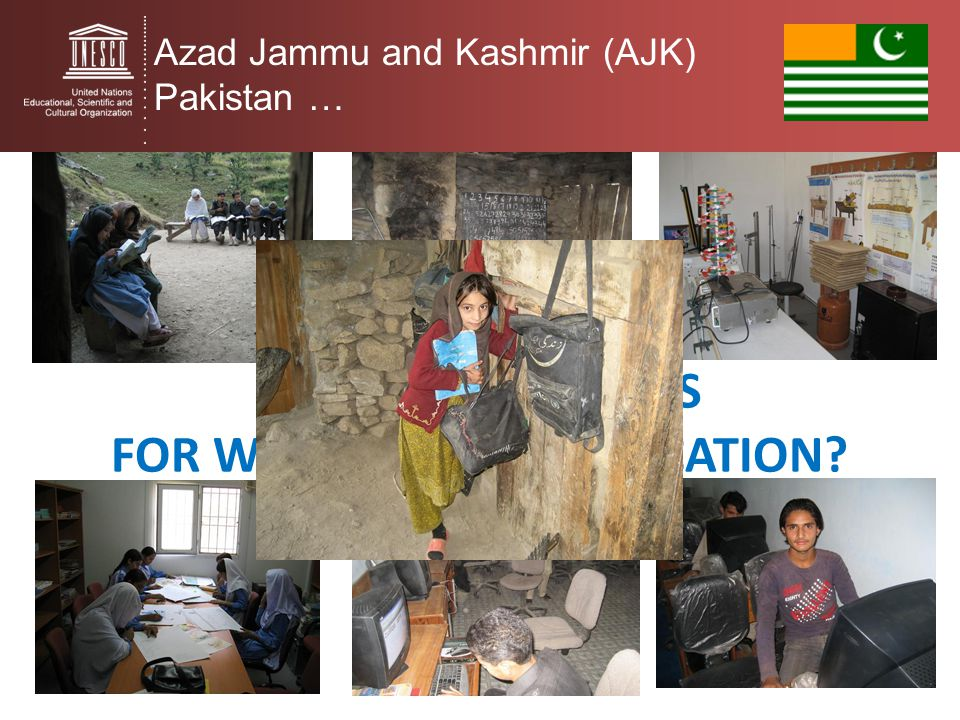 WHAT SORT OF ICTS FOR WHAT SORT OF EDUCATION? Azad Jammu and Kashmir (AJK) Pakistan …