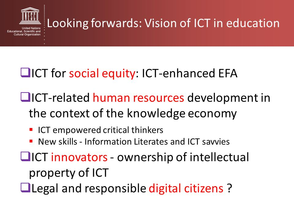 Looking forwards: Vision of ICT in education  ICT-related human resources development in the context of the knowledge economy  ICT empowered critica