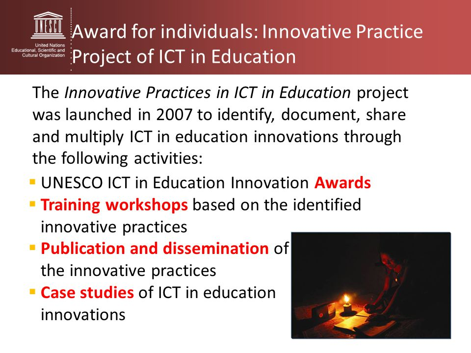 Award for individuals: Innovative Practice Project of ICT in Education The Innovative Practices in ICT in Education project was launched in 2007 to id