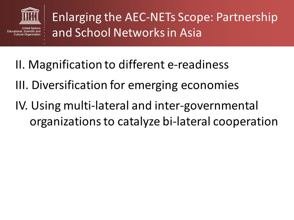 Enlarging the AEC-NETs Scope: Partnership and School Networks in Asia II. Magnification to different e-readiness III. Diversification for emerging eco