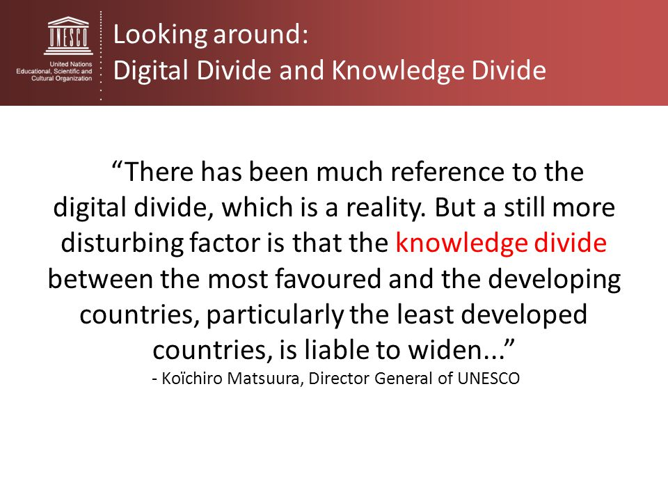"""There has been much reference to the digital divide, which is a reality. But a still more disturbing factor is that the knowledge divide between the"