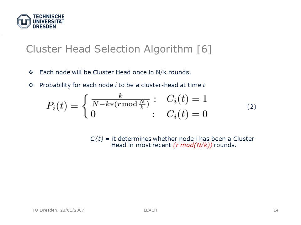 Cluster Head Selection Algorithm [6]  Each node will be Cluster Head once in N/k rounds.  Probability for each node i to be a cluster-head at time t