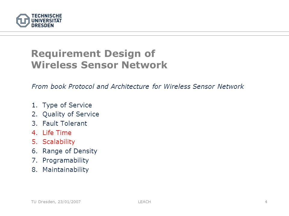 TU Dresden, 23/01/2007 Requirement Design of Wireless Sensor Network From book Protocol and Architecture for Wireless Sensor Network 1.Type of Service