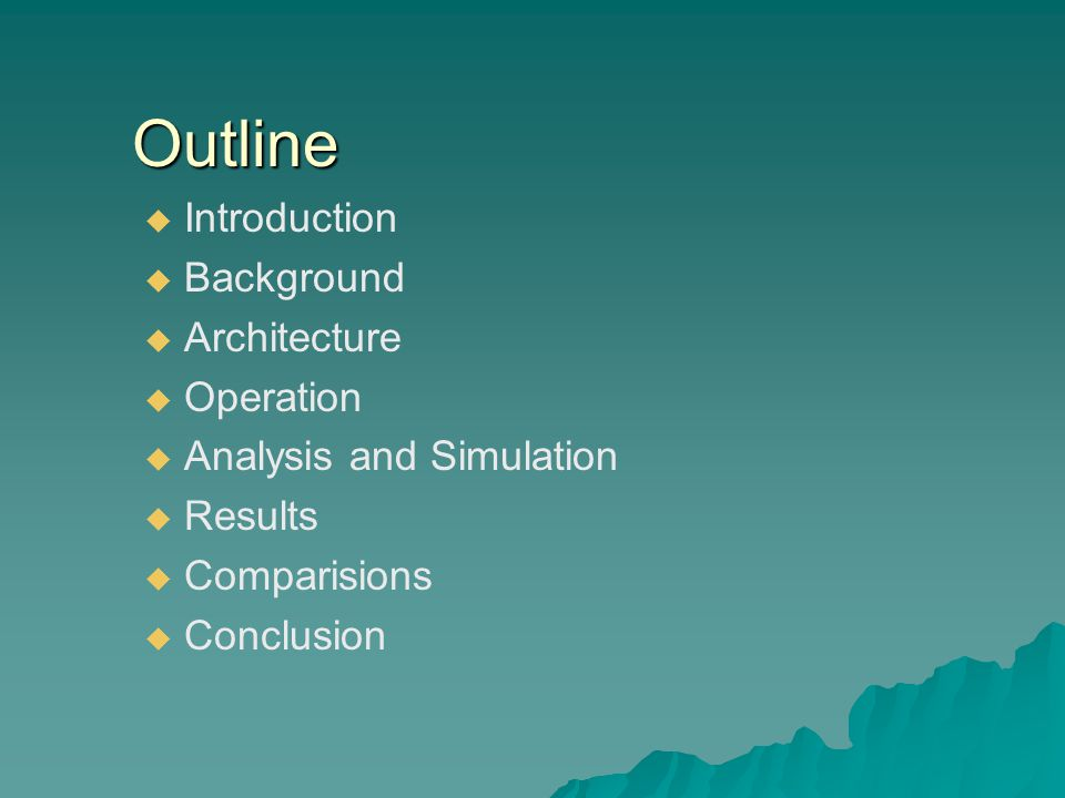 Outline   Introduction   Background   Architecture   Operation   Analysis and Simulation   Results   Comparisions   Conclusion