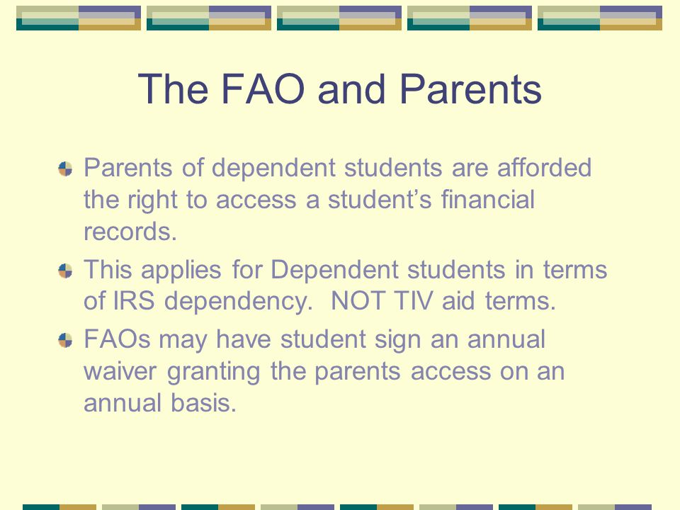 The FAO and Parents Parents of dependent students are afforded the right to access a student's financial records.