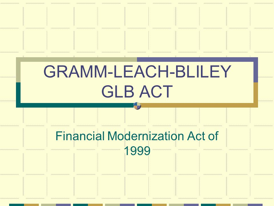 GRAMM-LEACH-BLILEY GLB ACT Financial Modernization Act of 1999