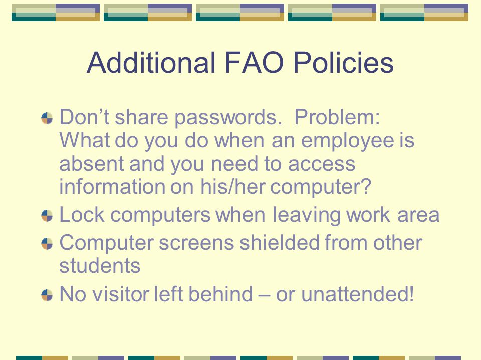 Additional FAO Policies Don't share passwords.