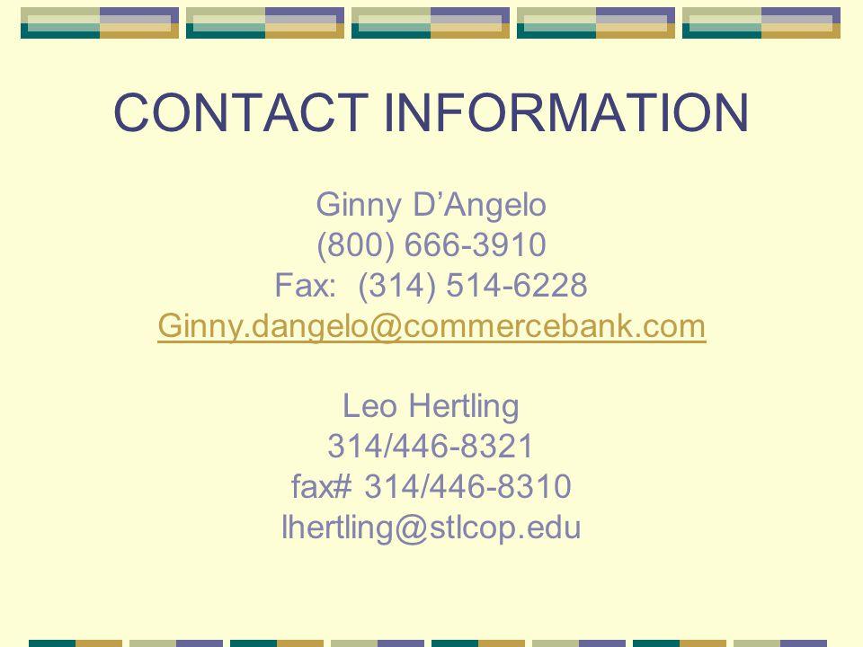 CONTACT INFORMATION Ginny D'Angelo (800) 666-3910 Fax: (314) 514-6228 Ginny.dangelo@commercebank.com Leo Hertling 314/446-8321 fax# 314/446-8310 lhertling@stlcop.edu