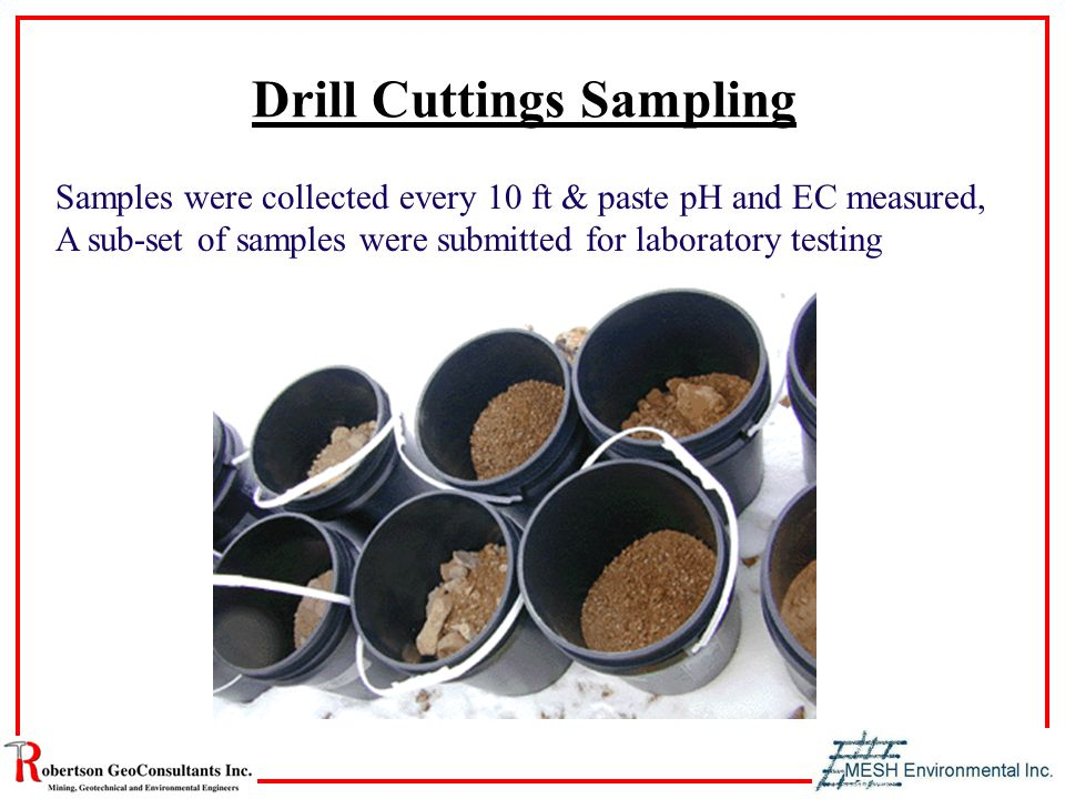 Drill Cuttings Sampling Samples were collected every 10 ft & paste pH and EC measured, A sub-set of samples were submitted for laboratory testing