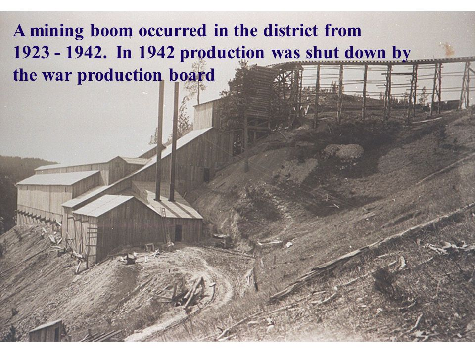 A mining boom occurred in the district from 1923 - 1942.