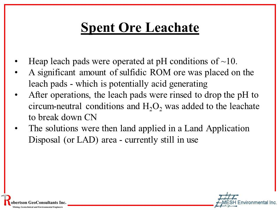 Spent Ore Leachate Heap leach pads were operated at pH conditions of ~10.