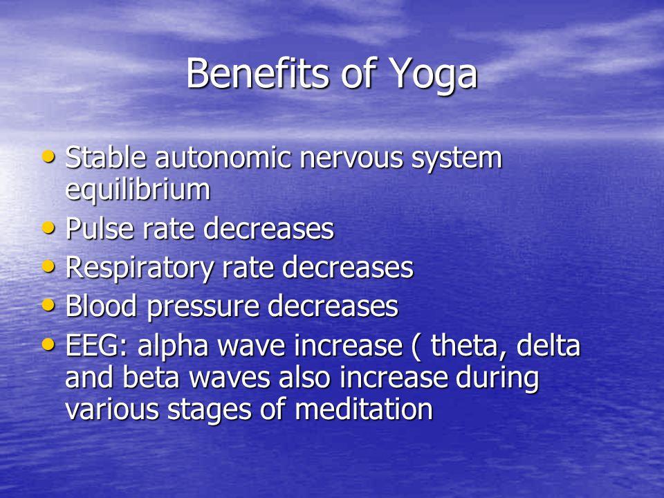 Benefits of Yoga Stable autonomic nervous system equilibrium Stable autonomic nervous system equilibrium Pulse rate decreases Pulse rate decreases Res