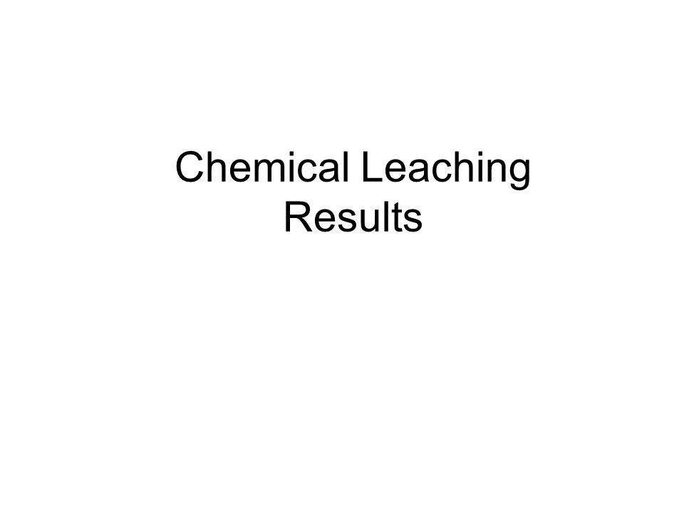 Chemical Leaching Results