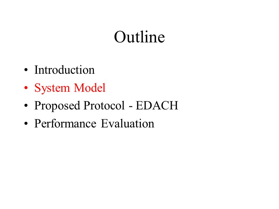 Outline Introduction System Model Proposed Protocol - EDACH Performance Evaluation