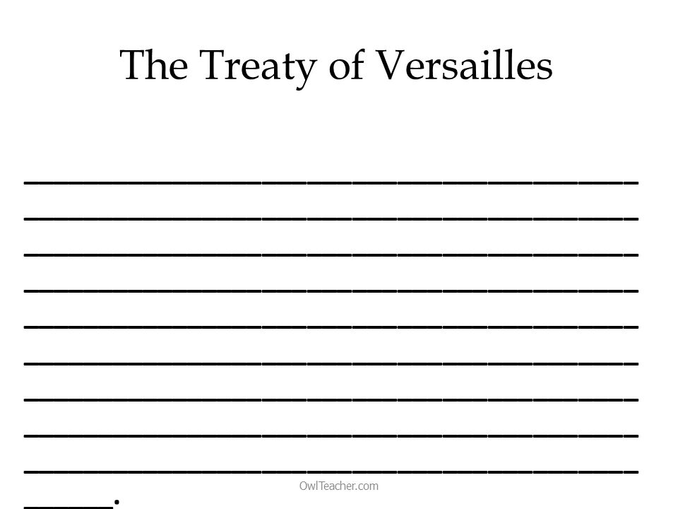 The Treaty of Versailles _________________________________________ _________________________________________ _________________________________________ _________________________________________ _________________________________________ _________________________________________ _________________________________________ _________________________________________ _________________________________________ ______.