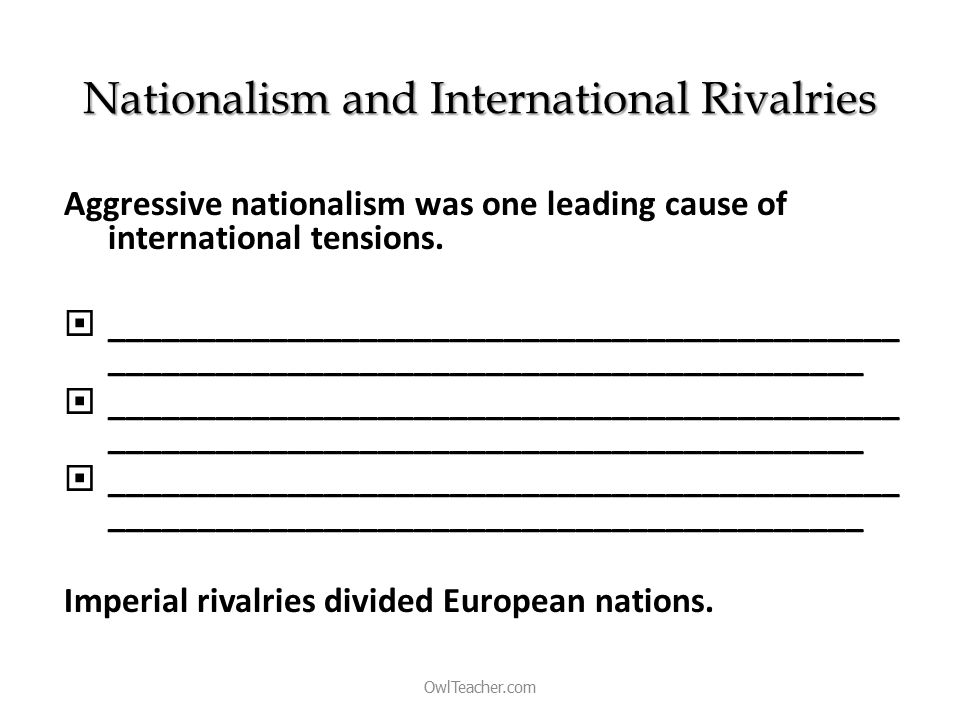 Nationalism and International Rivalries Aggressive nationalism was one leading cause of international tensions.