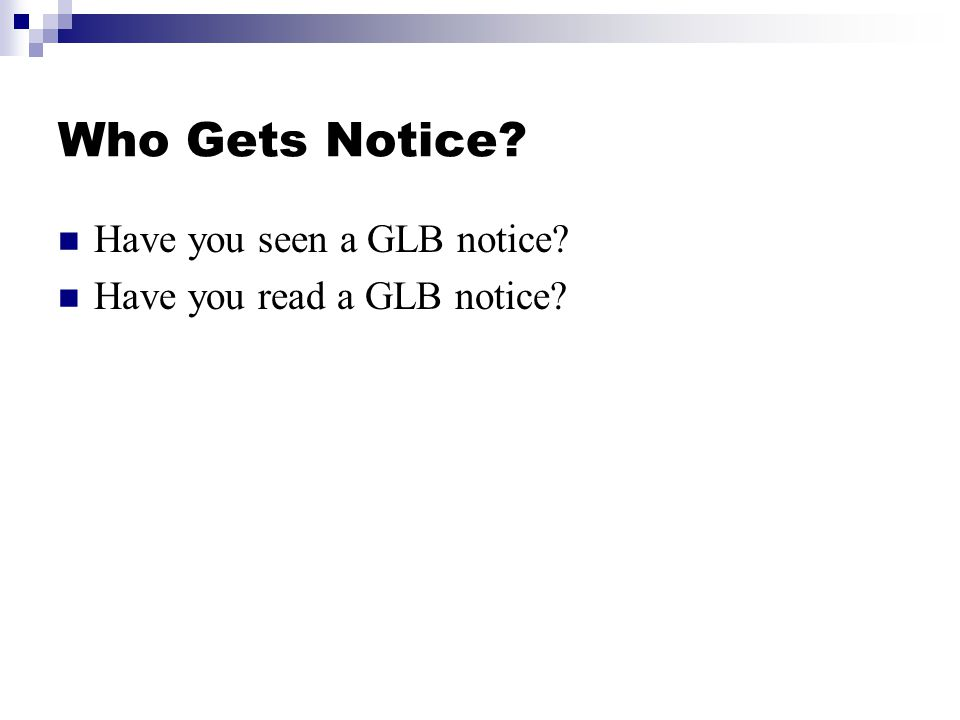 Who Gets Notice Have you seen a GLB notice Have you read a GLB notice