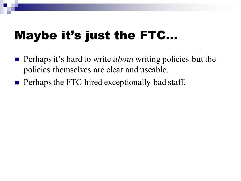 Maybe it's just the FTC… Perhaps it's hard to write about writing policies but the policies themselves are clear and useable.