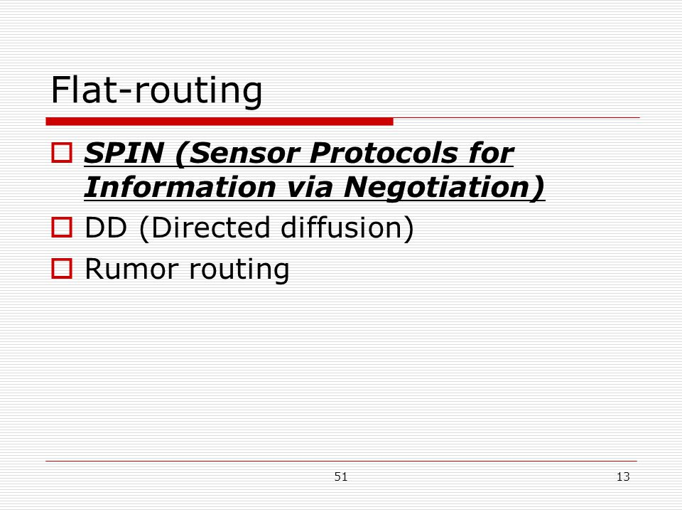 5113 Flat-routing  SPIN (Sensor Protocols for Information via Negotiation)  DD (Directed diffusion)  Rumor routing