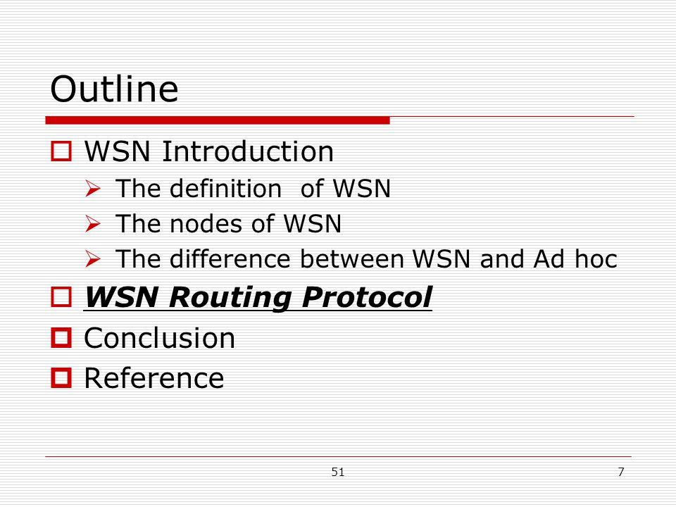 517 Outline  WSN Introduction  The definition of WSN  The nodes of WSN  The difference between WSN and Ad hoc  WSN Routing Protocol  Conclusion  Reference