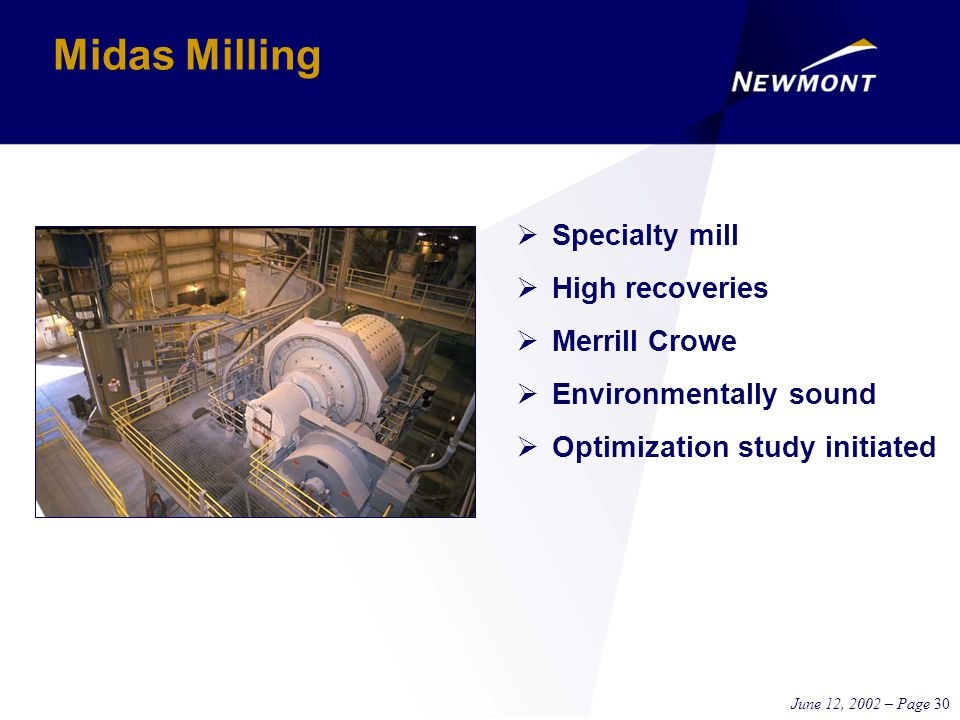 June 12, 2002 – Page 30 Midas Milling  Specialty mill  High recoveries  Merrill Crowe  Environmentally sound  Optimization study initiated