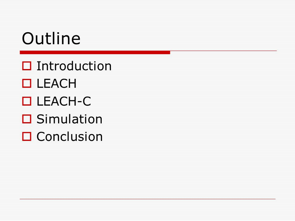Outline  Introduction  LEACH  LEACH-C  Simulation  Conclusion