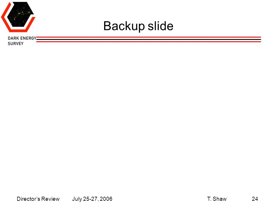 Director's Review July 25-27, 2006 T. Shaw24 Backup slide