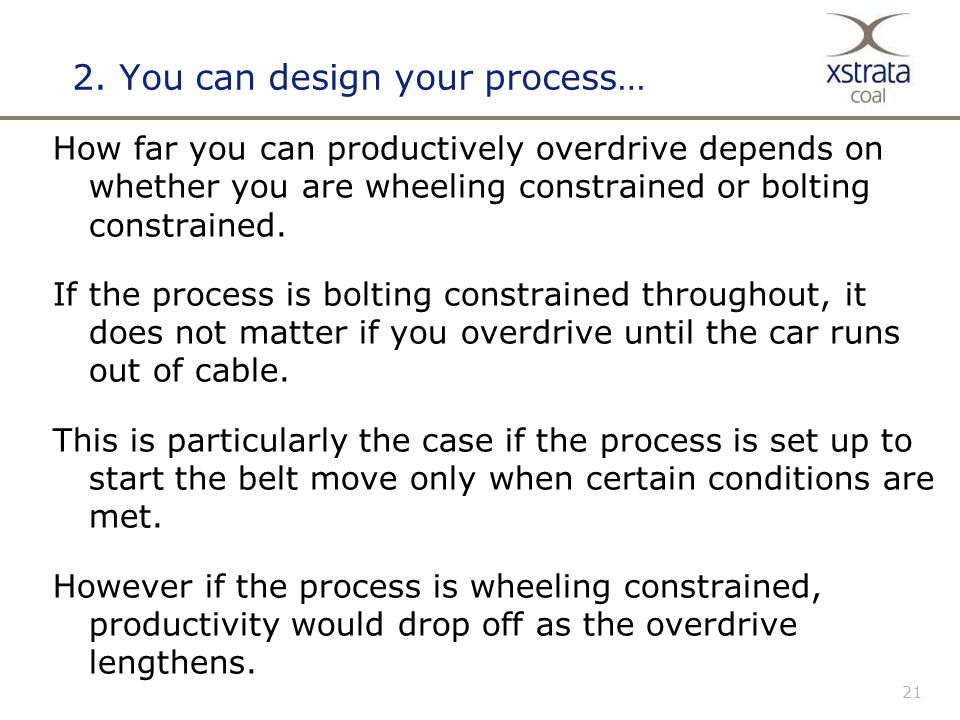 21 2. You can design your process… How far you can productively overdrive depends on whether you are wheeling constrained or bolting constrained. If t