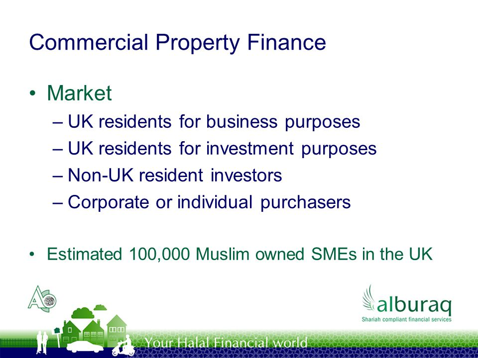Commercial Property Finance Market –UK residents for business purposes –UK residents for investment purposes –Non-UK resident investors –Corporate or