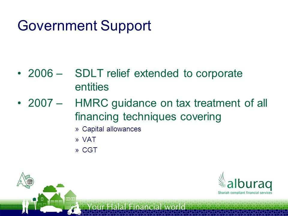 Government Support 2006 –SDLT relief extended to corporate entities 2007 –HMRC guidance on tax treatment of all financing techniques covering »Capital
