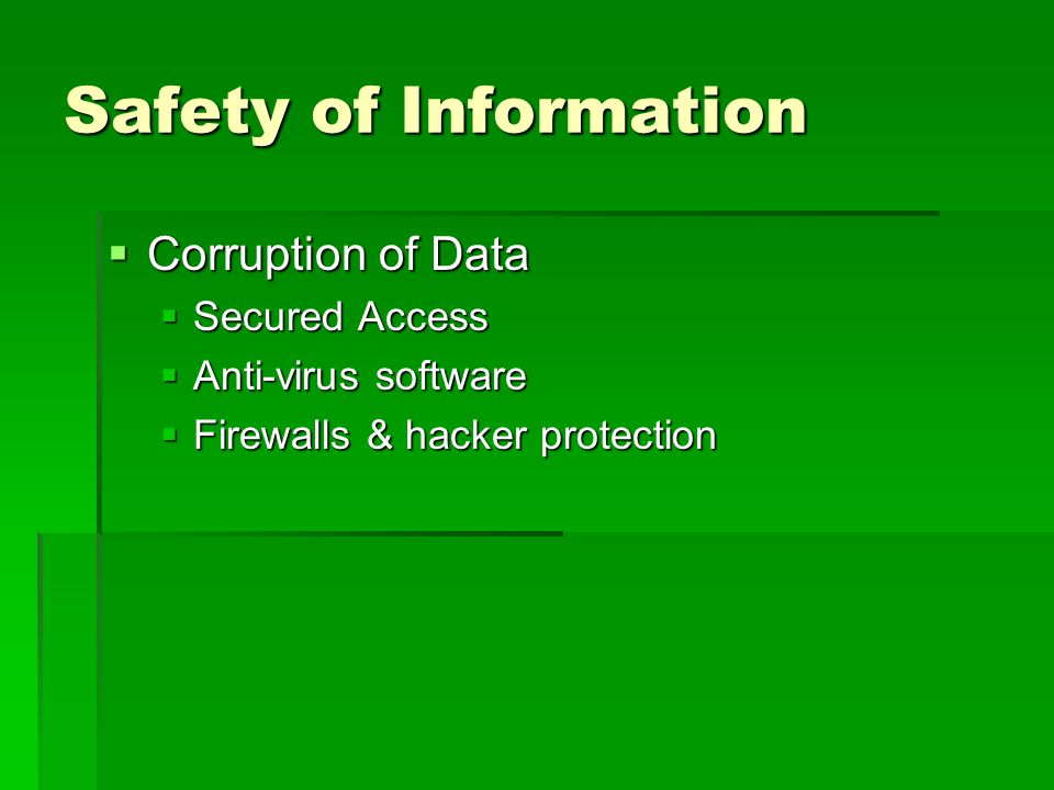 Safety of Information  Theft of Hardware, Software, Reports  Secure during non-business hours  Work areas require escort  Documents control  Shred discards  Keep unauthorized visitors away from documents