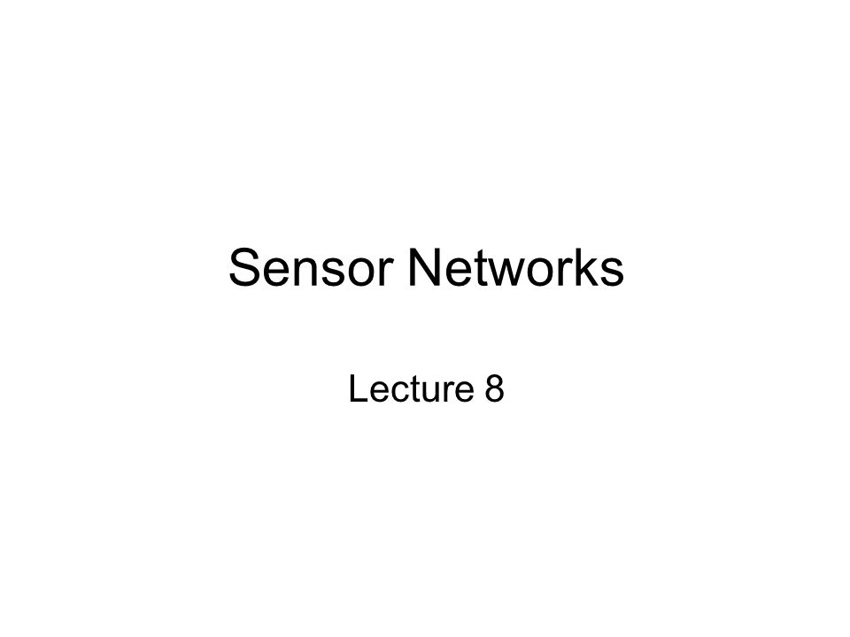 Sensor Networks Lecture 8