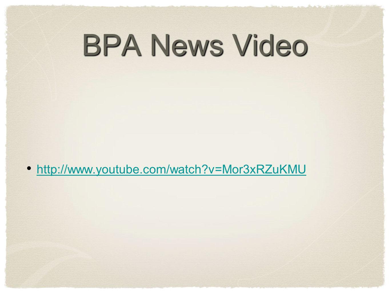 BPA News Video http://www.youtube.com/watch v=Mor3xRZuKMU