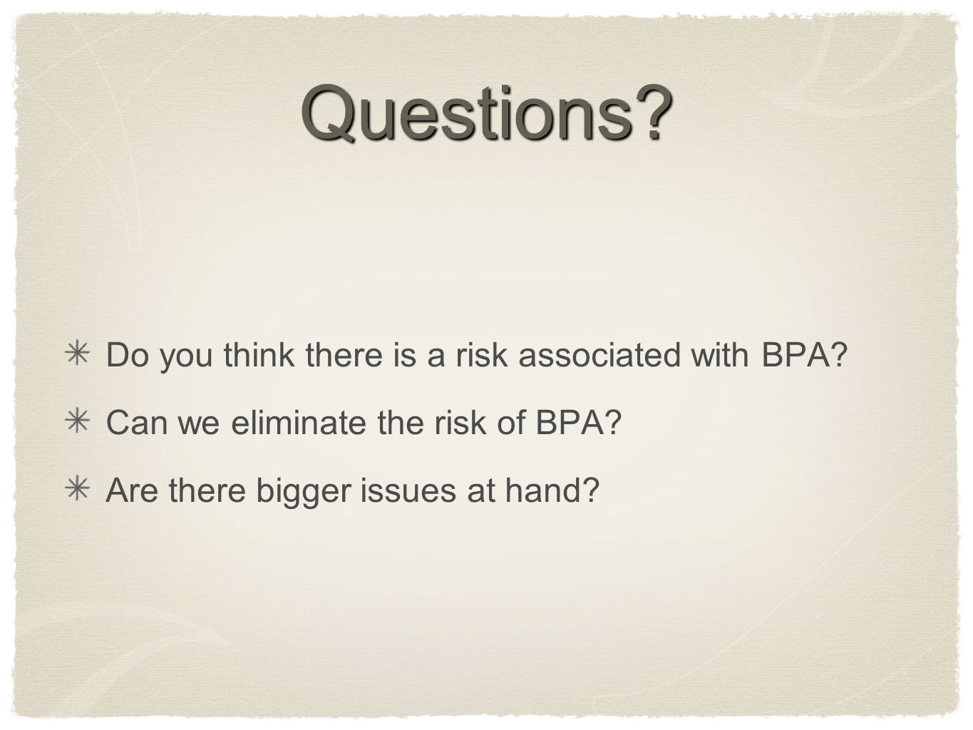 Questions. Do you think there is a risk associated with BPA.