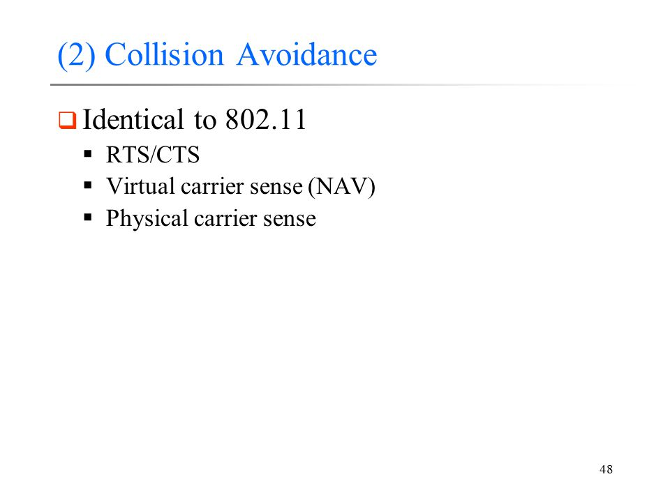 48 (2) Collision Avoidance  Identical to 802.11  RTS/CTS  Virtual carrier sense (NAV)  Physical carrier sense
