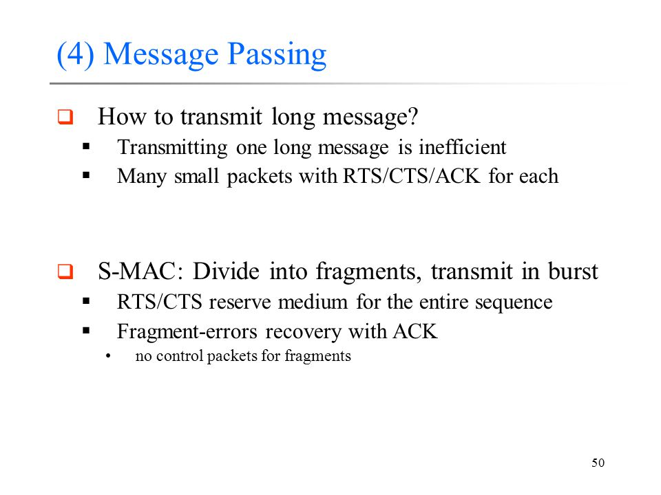 50 (4) Message Passing  How to transmit long message?  Transmitting one long message is inefficient  Many small packets with RTS/CTS/ACK for each 