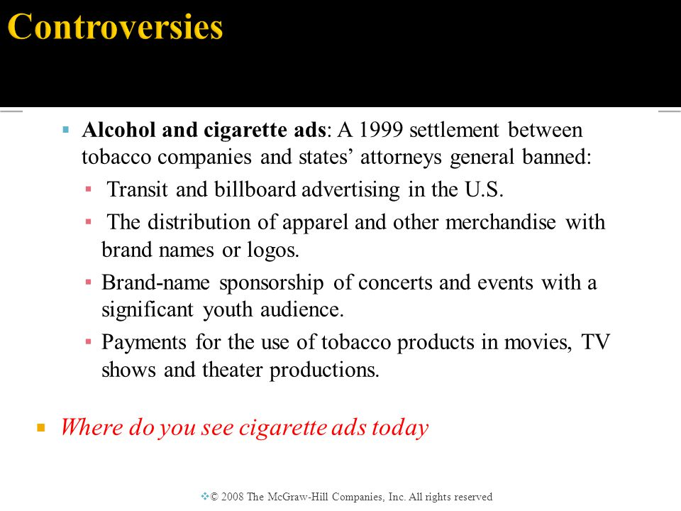  Alcohol and cigarette ads: A 1999 settlement between tobacco companies and states' attorneys general banned: ▪ Transit and billboard advertising in the U.S.