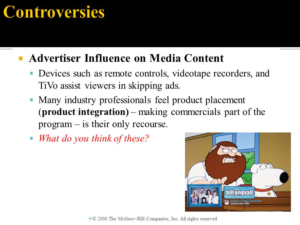  Advertiser Influence on Media Content  Devices such as remote controls, videotape recorders, and TiVo assist viewers in skipping ads.