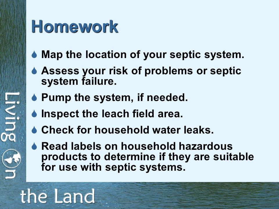 Homework  Map the location of your septic system.