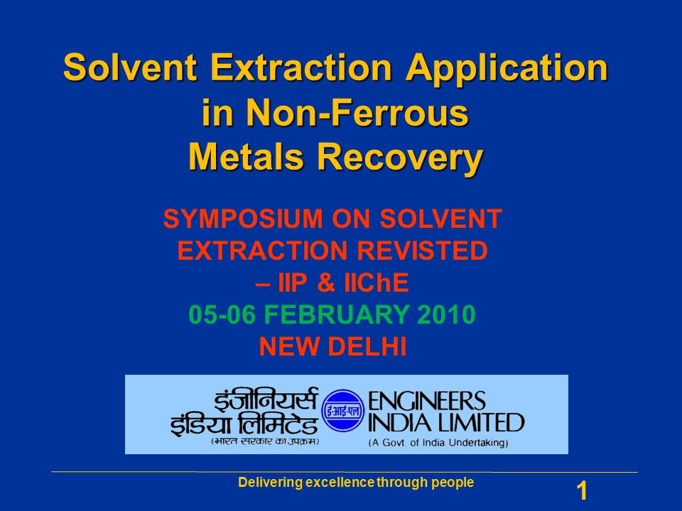 Delivering excellence through people 1 Solvent Extraction Application in Non-Ferrous Metals Recovery SYMPOSIUM ON SOLVENT EXTRACTION REVISTED – IIP &