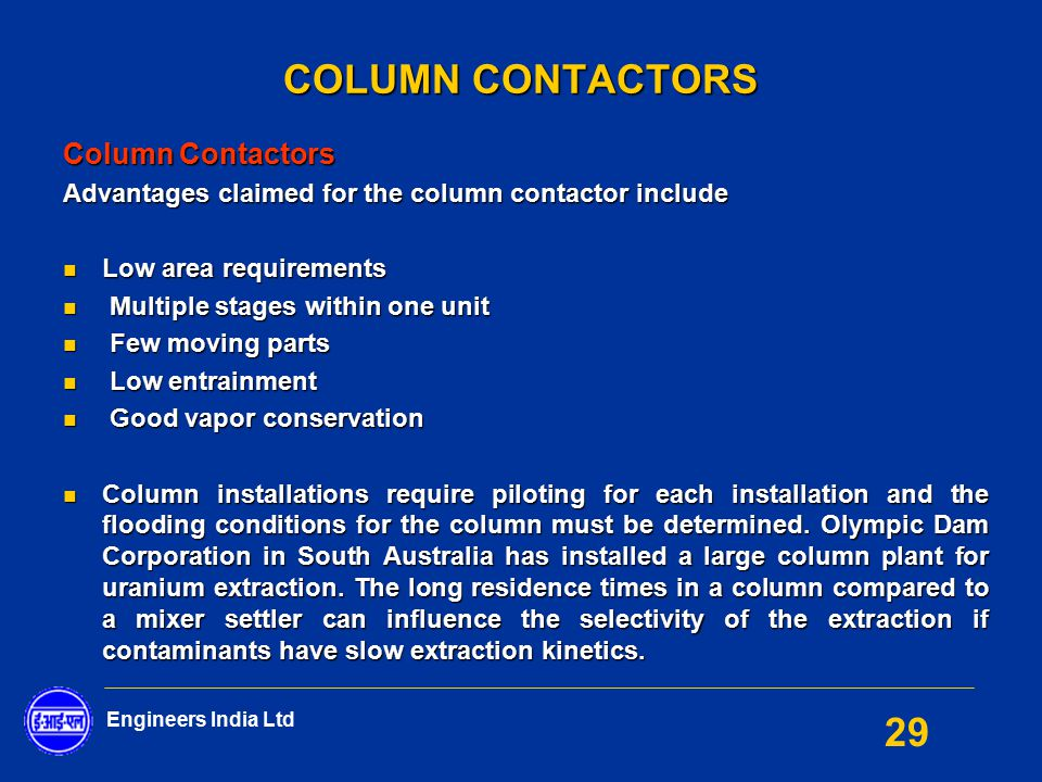 Engineers India Ltd 29 COLUMN CONTACTORS Column Contactors Advantages claimed for the column contactor include Low area requirements Low area requirem